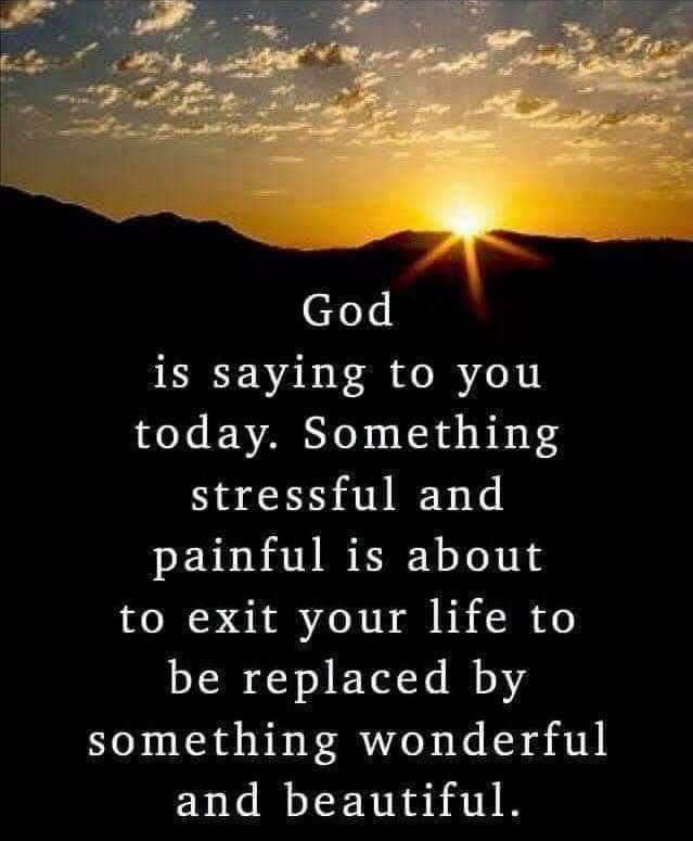 God Is Saying To You Today Something Stressful And Painful About Exit Your Life Be Replaced By Wonderful Beautiful Janjoy52